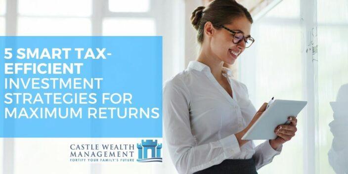 5 SMART TAX EFFICIENT INVESTMENT STRATEGIES FOR MAXIMUM RETURNS