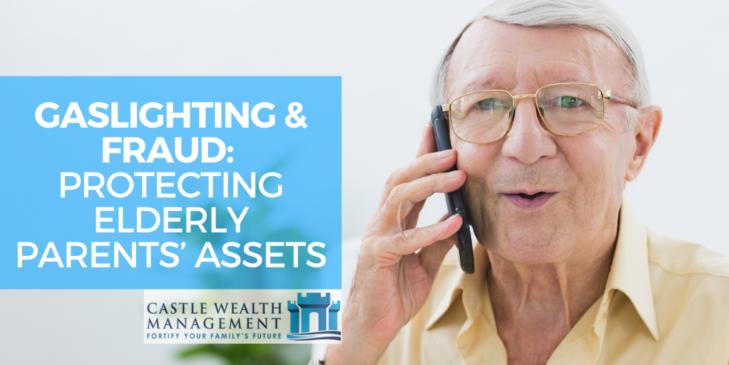 Gaslighting Fraud Protecting Elderly Parents Assets 2
